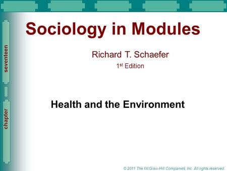 Slide 1 Richard T. Schaefer 1 st Edition Slide 1 © 2011 The McGraw-Hill Companies, Inc. All rights reserved. chapter seventeen Sociology in Modules Health.