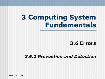RNJ 10/02/091 3 Computing System Fundamentals 3.6 Errors 3.6.2 Prevention and Detection.