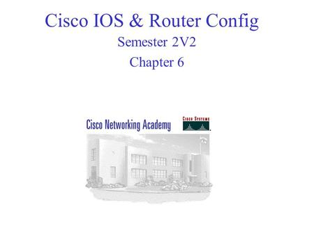 Cisco IOS & Router Config Semester 2V2 Chapter 6.