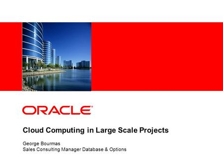 Cloud Computing in Large Scale Projects George Bourmas Sales Consulting Manager Database & Options.