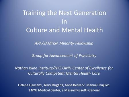 Training the Next Generation in Culture and Mental Health APA/SAMHSA Minority Fellowship Group for Advancement of Psychiatry Nathan Kline Institute/NYS.