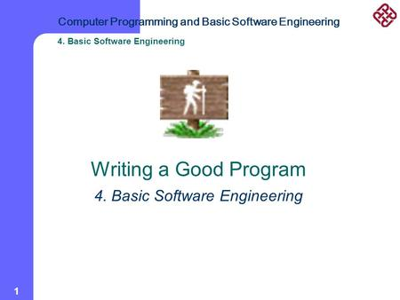 Computer Programming and Basic Software Engineering 4. Basic Software Engineering 1 Writing a Good Program 4. Basic Software Engineering.