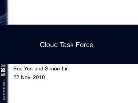 EMI INFSO-RI-261611 Cloud Task Force Eric Yen and Simon Lin 22 Nov. 2010.