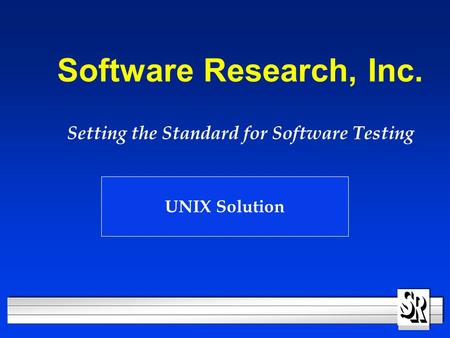 Software Research, Inc. Setting the Standard for Software Testing UNIX Solution.
