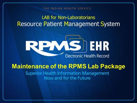 Maintenance of the RPMS Lab Package LAB for Non-Laboratorians Resource Patient Management System.