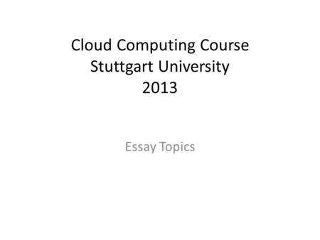 Cloud Computing Course Stuttgart University 2013 Essay Topics.