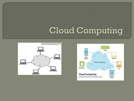  Definition:  Cloud computing is Internet-based computing, whereby shared resources, software and information are provided to computers and other devices.