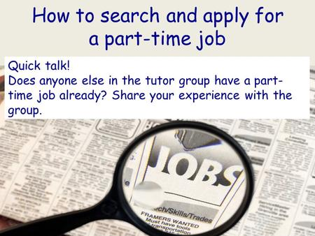 How to search and apply for a part-time job Quick talk! Does anyone else in the tutor group have a part- time job already? Share your experience with the.