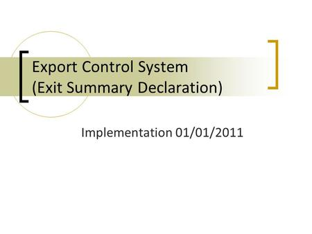 Export Control System (Exit Summary Declaration) Implementation 01/01/2011.
