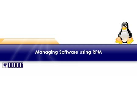 Managing Software using RPM. ♦ Overview In Linux, Red Hat Package Manager referred as RPM is a tool used for managing software packages and its main function.
