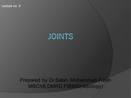 joints Prepared by Dr.Salah Mohammad Fateh MBChB,DMRD,FIBMS(radiology)