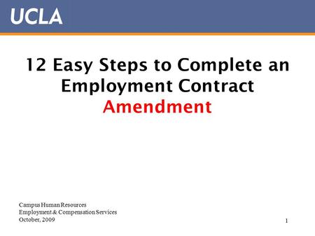1 12 Easy Steps to Complete an Employment Contract Amendment Campus Human Resources Employment & Compensation Services October, 2009.