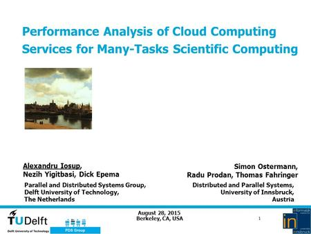 August 28, 2015 1 Performance Analysis of Cloud Computing Services for Many-Tasks Scientific Computing Berkeley, CA, USA Alexandru Iosup, Nezih Yigitbasi,