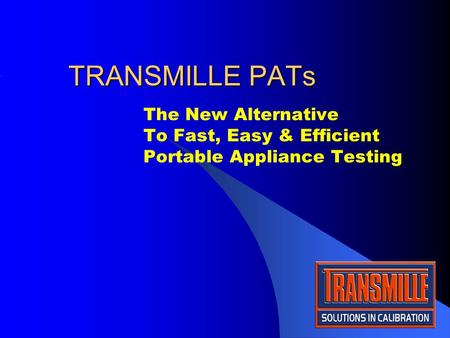 TRANSMILLE PATs The New Alternative To Fast, Easy & Efficient Portable Appliance Testing.
