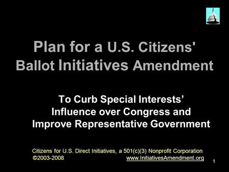 1 Plan for a U.S. Citizens' Ballot Initiatives Amendment To Curb Special Interests' Influence over Congress and Improve Representative Government Citizens.