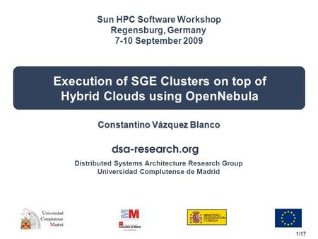 1/17 Distributed Systems Architecture Research Group Universidad Complutense de Madrid Execution of SGE Clusters on top of Hybrid Clouds using OpenNebula.