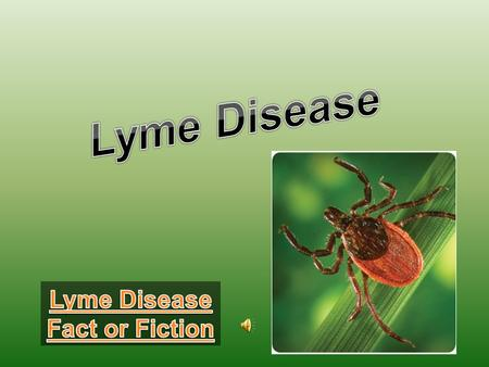 Lyme Disease Lyme Disease Fact or Fiction.