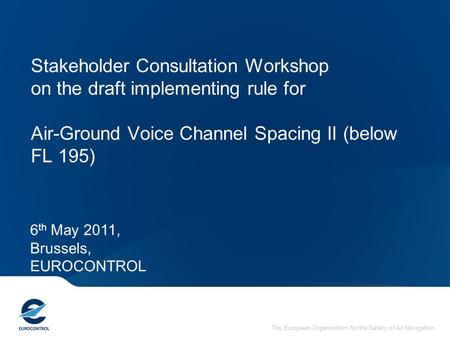 The European Organisation for the Safety of Air Navigation Stakeholder Consultation Workshop on the draft implementing rule for Air-Ground Voice Channel.