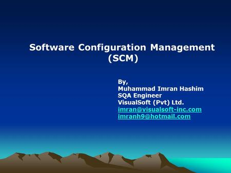 Software Configuration Management (SCM) By, Muhammad Imran Hashim SQA Engineer VisualSoft (Pvt) Ltd.
