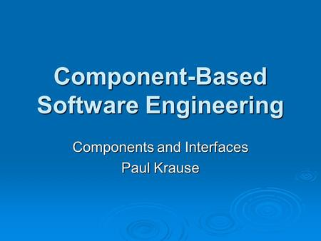 Component-Based Software Engineering Components and Interfaces Paul Krause.