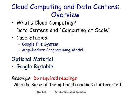 "CSci5221: Data Centers, <strong>Cloud</strong> <strong>Computing</strong>, … <strong>Cloud</strong> <strong>Computing</strong> and Data Centers: Overview What's <strong>Cloud</strong> <strong>Computing</strong>? Data Centers and ""<strong>Computing</strong> at Scale"" Case."