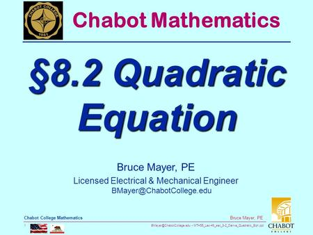 MTH55_Lec-49_sec_8-2_Derive_Quadratic_Eqn.ppt 1 Bruce Mayer, PE Chabot College Mathematics Bruce Mayer, PE Licensed Electrical.