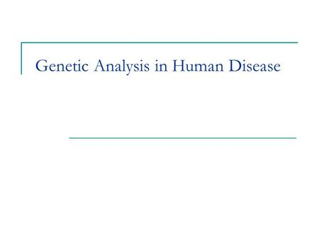 Genetic Analysis in Human Disease. Learning Objectives Describe the differences between a linkage analysis and an association analysis Identify potentially.