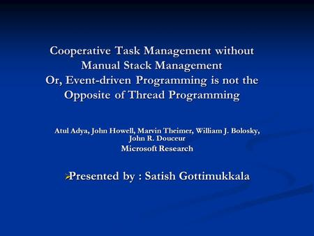 Cooperative Task Management without Manual Stack Management Or, Event-driven Programming is not the Opposite of Thread Programming Atul Adya, John Howell,