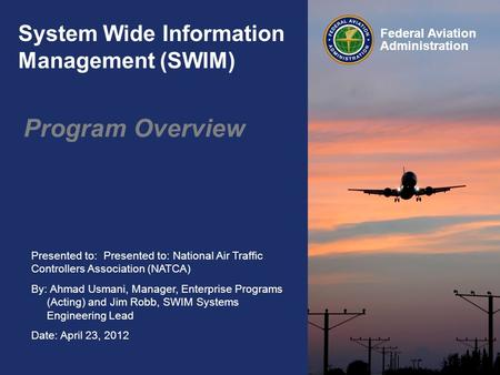 Presented to: Presented to: National Air Traffic Controllers Association (NATCA) By: Ahmad Usmani, Manager, Enterprise Programs (Acting) and Jim Robb,