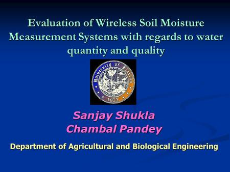 Evaluation of Wireless Soil Moisture Measurement Systems with regards to water quantity and quality Sanjay Shukla Chambal Pandey Department of Agricultural.