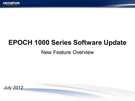 EPOCH 1000 Series Software Update New Feature Overview July 2012.