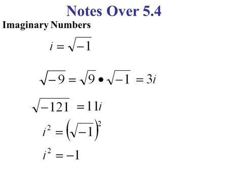 Notes Over 5.4 Imaginary Numbers Notes Over 5.4Solving a Quadratic Equation Solve the equation.