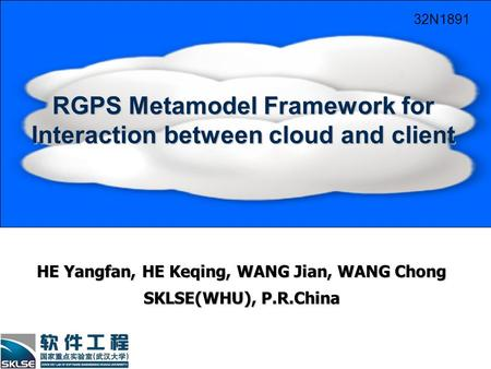 RGPS Metamodel Framework for Interaction between cloud and client HE Yangfan, HE Keqing, WANG Jian, WANG Chong SKLSE(WHU), P.R.China 32N1891.