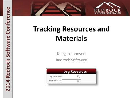 2014 Redrock Software Conference Tracking Resources and Materials Keegan Johnson Redrock Software.