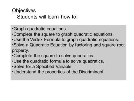 Graph quadratic equations. Complete the square to graph quadratic equations. Use the Vertex Formula to graph quadratic equations. Solve a Quadratic Equation.