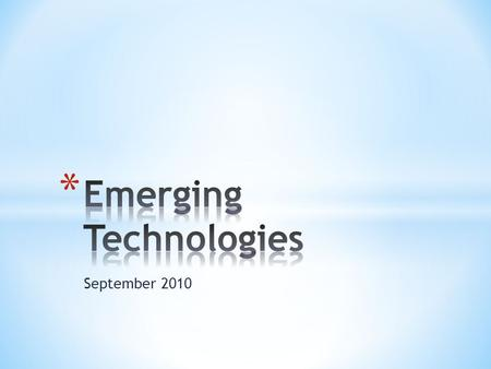 September 2010. * Provide analysis, advice, and recommendations on the impacts that new and emerging technologies are likely to have on the management.