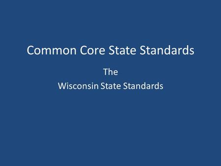 Common Core State Standards The Wisconsin State Standards.
