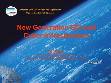 New Generation SDI and Cyber-Infrastructure Prof. Guoqing Li CEODE/CAS March 29, 2009, Newport Beach, USA Presented to 4th China-US Roundtable Meeting.