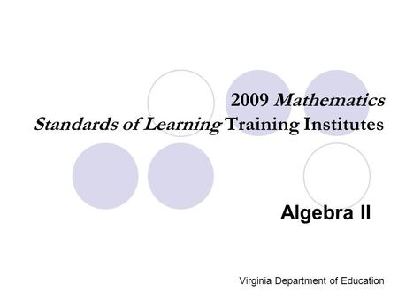 2009 Mathematics Standards of Learning Training Institutes Algebra II Virginia Department of Education.