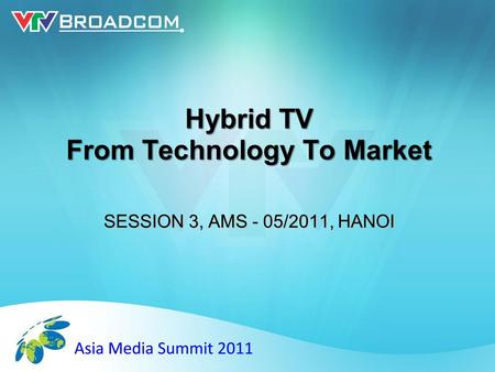Hybrid TV From Technology To Market SESSION 3, AMS - 05/2011, HANOI.