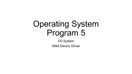 Operating System Program 5 I/O System DMA Device Driver.