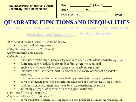 QUADRATIC FUNCTIONS AND INEQUALITIES Integrated Programme/mainstream Secondary Three Mathematics Name : _____________( ) Class:______ Date : ___________.