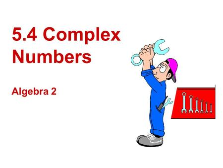5.4 Complex Numbers Algebra 2. Learning Target I can simplify radicals containing negative radicands I can multiply pure imaginary numbers, and I can.