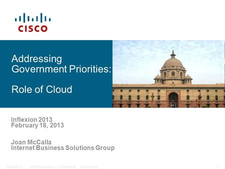 © 2006 Cisco Systems, Inc. All rights reserved.Cisco ConfidentialPresentation_ID 1 Addressing Government Priorities: Role of Cloud Inflexion 2013 February.