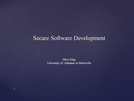 Secure Software Development Mini Zeng University of Alabama in Huntsville 1.
