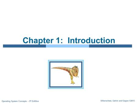Silberschatz, Galvin and Gagne ©2013 Operating System Concepts – 9 th Edit9on Chapter 1: Introduction.
