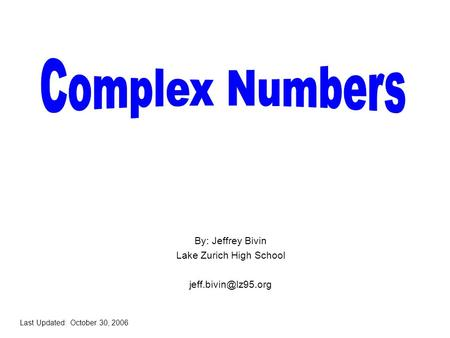 By: Jeffrey Bivin Lake Zurich High School Last Updated: October 30, 2006.
