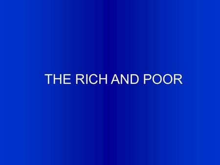 THE RICH AND POOR. The gap is widening between the rich and poor. A Country's wealth is visible: Buildings Roadways Homes etc. A rich country has its.