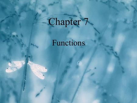 Chapter 7 Functions. 2 Chapter 7 Topics l Review of functions l VERY IMPORTANT NEW TOPIC: n The difference between passing parameters by value, and passing.