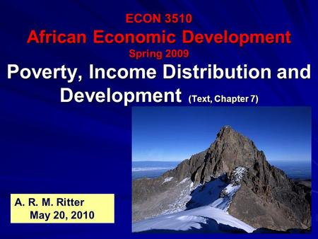 ECON 3510 African Economic Development Spring 2009 Poverty, Income Distribution and Development (Text, Chapter 7) A. R. M. Ritter May 20, 2010.
